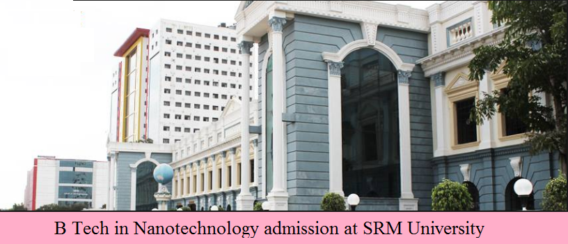 B Tech in Nanotechnology admission at SRM University